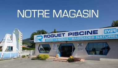 Notre magasin - Roguet Piscine Haute-Savoie